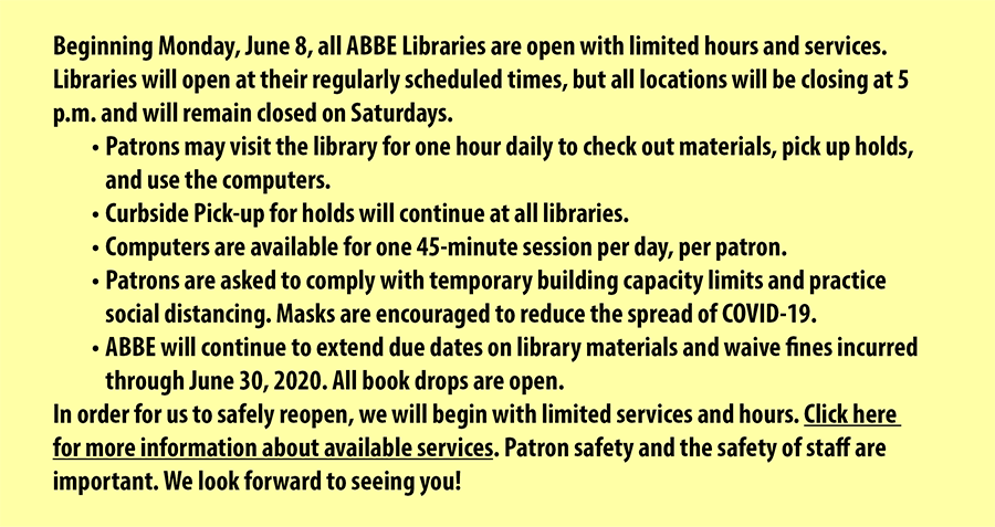 Libraries will be open with limited hours and services beginning June 8. Libraries will open at their regularly scheduled times, but all locations will  be closing at 5 p.m. and will remain closed on Saturdays.